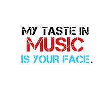 My Taste In Music Is Your Face  by Troxbled