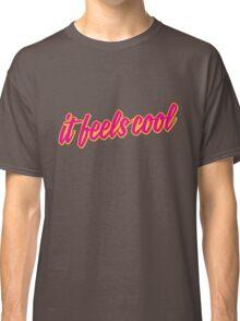 It Feels Cool Classic T-Shirt