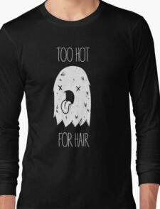 Too Hot For Hair Long Sleeve T-Shirt