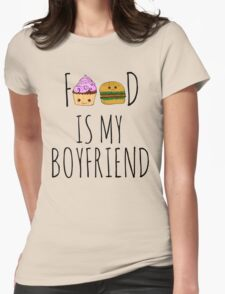 FOOD IS MY BOYFRIEND #1 Womens Fitted T-Shirt