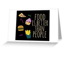 food is better than people  Greeting Card