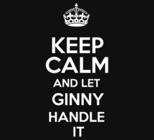 Keep calm and let Ginny handle it! by DustinJackson