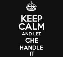 Keep calm and let Che handle it! by RonaldSmith