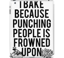 I Bake Because Punching People Is Frowned Upon iPad Case/Skin