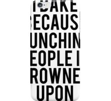 I Bake Because Punching People Is Frowned Upon iPhone Case/Skin