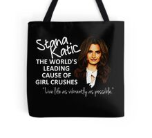 Stana - Leading Cause of Girl Crushes Tote Bag