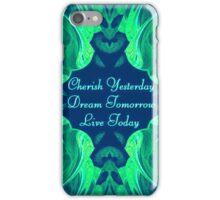 Cherish Yesterday ~ Dream Tomorrow ~ Live Today iPhone Case/Skin