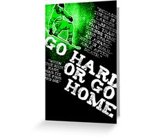 Go Hard Or Go Home Greeting Card