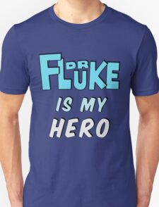 Dr. Fluke Is My Hero Unisex T-Shirt