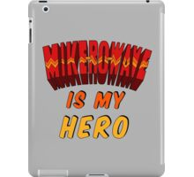 Mike-Ro-Wave Is My Hero iPad Case/Skin