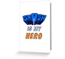 Smash Is My Hero Greeting Card