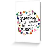 """You're Still Growing Little Flower, Let Yourself Bloom!"" Greeting Card"