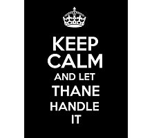 Keep calm and let Thane handle it! Photographic Print
