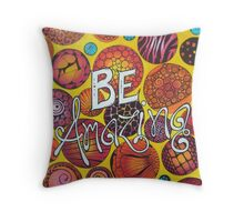 Be Amazing Throw Pillow