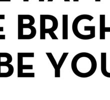 Be Happy, Be Bright, Be You - Kate Spade Inspired Sticker