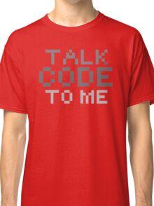 Talk code to me Classic T-Shirt