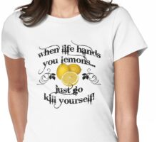 When life hands you lemons... Womens Fitted T-Shirt