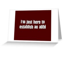 Establish An Alibi Funny T Shirt Greeting Card