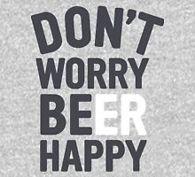 Dont worry Beer Happy Unisex T-Shirt