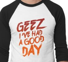 Geez I've Had A Good Day Men's Baseball ¾ T-Shirt