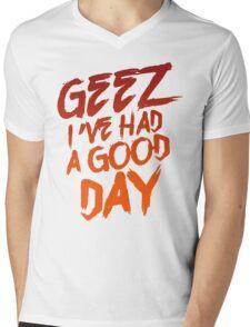 Geez I've Had A Good Day Mens V-Neck T-Shirt