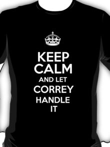 Keep calm and let Correy handle it! T-Shirt