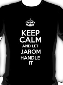Keep calm and let Jarom handle it! T-Shirt