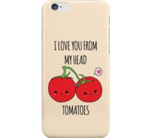 I Love You From My Head Tomatoes iPhone Case/Skin