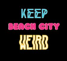 Keep Beach City Weird by BloodPactScout