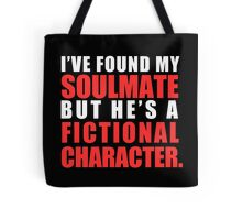 My Soulmate is a Fictional Character (in white lettering) Tote Bag