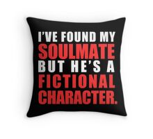My Soulmate is a Fictional Character (in white lettering) Throw Pillow