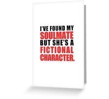 My Soulmate is a Fictional Character Greeting Card