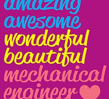 AMAZING AWESOME WONDERFUL BEAUTIFUL MECHANICAL ENGINEER by fancytees