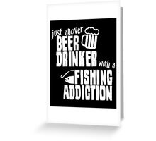 Just Ahover Beer Drinker With A Fishing Addiction Greeting Card