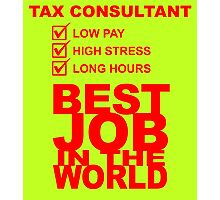 TAX CONSULTANT BEST JOB IN THE WORLD Photographic Print
