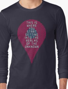 This is where you start getting into the realms of the unknown Long Sleeve T-Shirt