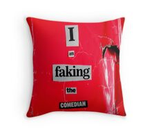 I Am Faking The Comedian Throw Pillow