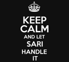 Keep calm and let Sari handle it! by DustinJackson