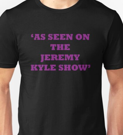 Jeremy Kyle Show Unisex T-Shirt