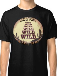 Clutch ~ The Mob Goes Wild Classic T-Shirt