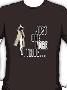 Just One More Thing... T-Shirt