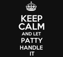 Keep calm and let Patty handle it! by DustinJackson