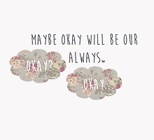 Maybe Okay Will Be Our Always.. Okay? by BlondieAu