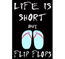 Life is short buy flip flops Photographic Print