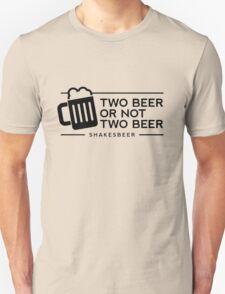 Funny Two Beer or Not Two Beer Unisex T-Shirt