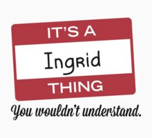Its a Ingrid thing you wouldnt understand! by masongabriel