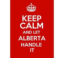Keep calm and let Alberta handle it! Photographic Print