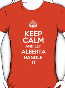 Keep calm and let Alberta handle it! T-Shirt