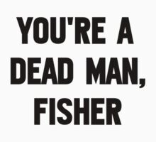You're A Dead Man, Fisher by Andrew Alcock