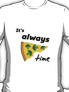 It's Always Pizza Time (Broccoli)  T-Shirt